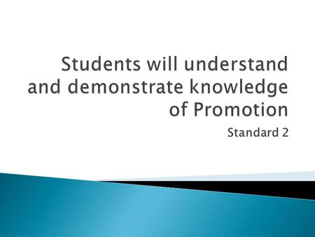 Standard 2.  Understand the role of Promotion  Define Promotion: ◦ Any form of communication a business or organizations uses to inform, persuade or.