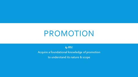 Promotion 4.01: Acquire a foundational knowledge of promotion
