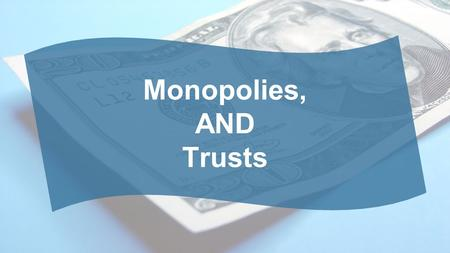 Monopolies, AND Trusts. A Monopoly: What Is It? A single seller of a product (good or service). –Monos: single, alone –Polo: to sell Lack of Competition.