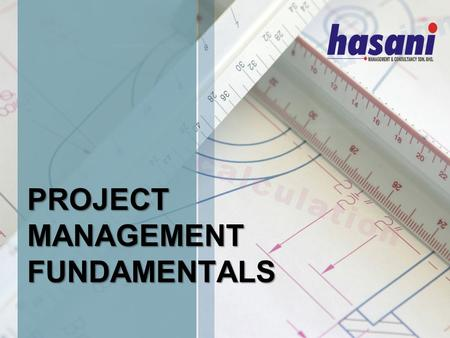 PROJECT MANAGEMENT FUNDAMENTALS. Nowadays, Project Management is not just for technical people or for people who handle technical projects. Executives.