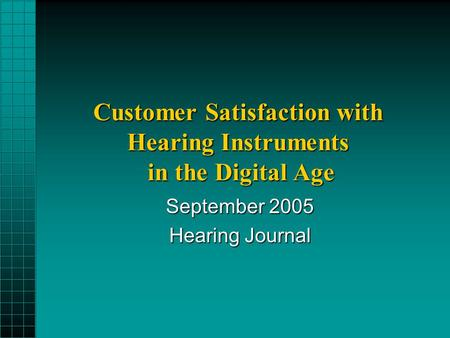 Customer Satisfaction with Hearing Instruments in the Digital Age September 2005 Hearing Journal.