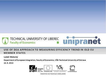 USE OF DEA APPROACH TO MEASURING EFFICIENCY TREND IN OLD EU MEMBER STATES Lukáš Melecký Department of European Integration, Faculty of Economics, VŠB-Technical.