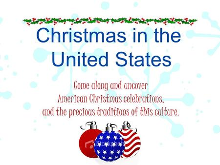 Christmas in the United States Come along and uncover American Christmas celebrations, and the precious traditions of this culture.