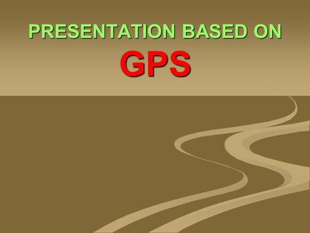 PRESENTATION BASED ON GPS. Introduction To GPS Introduction To GPS.