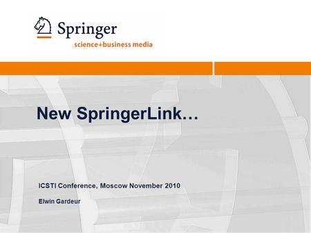 New SpringerLink… ICSTI Conference, Moscow November 2010 Elwin Gardeur.