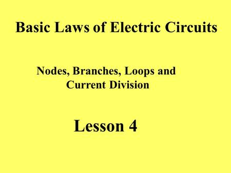 Basic Laws of Electric Circuits Nodes, Branches, Loops and