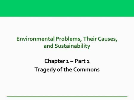 Environmental Problems, Their Causes, and Sustainability Chapter 1 – Part 1 Tragedy of the Commons.
