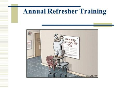 "Annual Refresher Training. The Federal OSHA Standards, 29 CRF 1910 and 1926, better known as the ""Hazard Communications"" or ""Right-to-Know"" standards,"