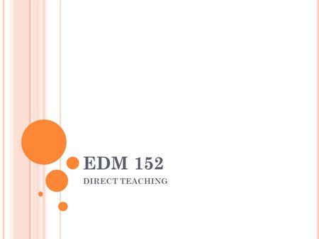 EDM 152 DIRECT TEACHING. DEFINE THE CONCEPT DIRECT TEACHING Direct teaching is where learners are guided to construct new knowledge, make sense with the.