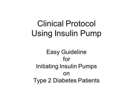Clinical Protocol Using Insulin Pump Easy Guideline for Initiating Insulin Pumps on Type 2 Diabetes Patients.