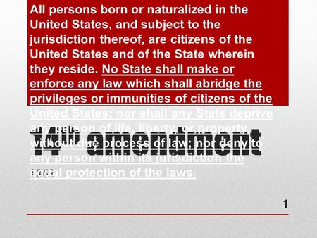 14 th amendment 1868 1 All persons born or naturalized in the United States, and subject to the jurisdiction thereof, are citizens of the United States.