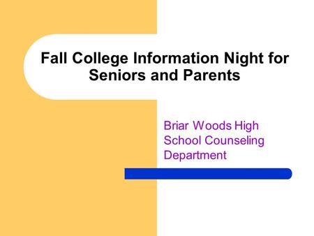 Fall College Information Night for Seniors and Parents Briar Woods High School Counseling Department.