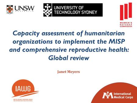 ©2012 International Medical Corps Janet Meyers Capacity assessment of humanitarian organizations to implement the MISP and comprehensive reproductive health: