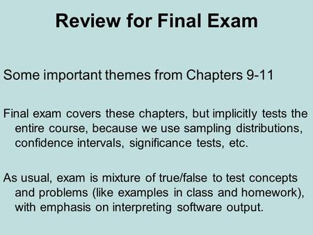 Review for Final Exam Some important themes from Chapters 9-11 Final exam covers these chapters, but implicitly tests the entire course, because we use.