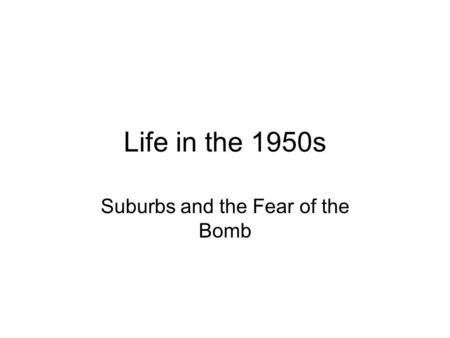 Life in the 1950s Suburbs and the Fear of the Bomb.