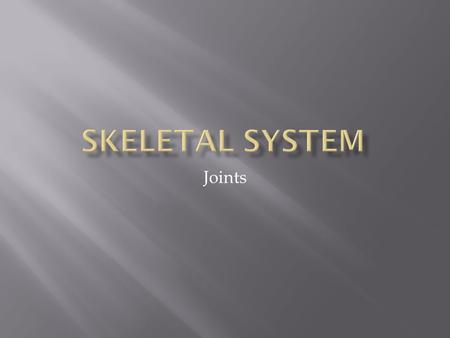 Joints.  Articulations of bones  Functions of joints  Hold bones together  Allow for mobility  Ways joints are classified  Functionally  Structurally.