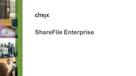 ShareFile Enterprise. © 2012 Citrix | Confidential – Do Not Distribute Consumerization of IT My Workspace My Device(s) My Apps ?My Data.