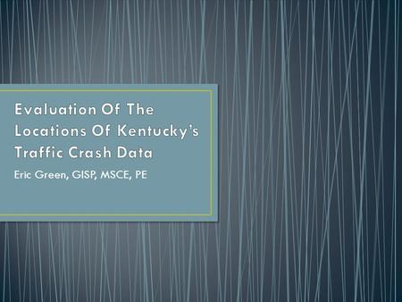 Crash Data: How Kentucky Improved Their System Eric Green