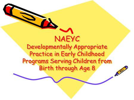 NAEYC Developmentally Appropriate Practice in Early Childhood Programs Serving Children from Birth through Age 8.