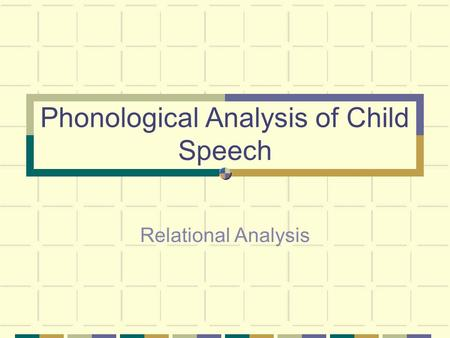 Phonological Analysis of Child Speech Relational Analysis.