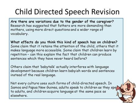 Child Directed Speech Revision Are there are variations due to the gender of the caregiver? Research has suggested that fathers are more demanding than.