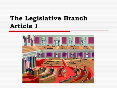 The Legislative Branch Article I. The U.S. Congress  Bicameral  Senate 100 members Six years  House 435 2 years Reapportioned after each census.