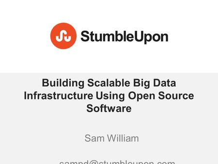 Building Scalable Big Data Infrastructure Using Open Source Software Sam William