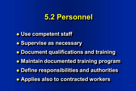 5.2 Personnel Use competent staff Supervise as necessary