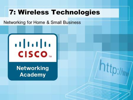 7: Wireless Technologies Networking for Home & Small Business.
