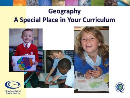 "Geography A Special Place in Your Curriculum. National Curriculum 2014 ""A high-quality geography education should inspire in pupils a curiosity and fascination."