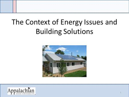 The Context of <strong>Energy</strong> Issues and Building Solutions 1.