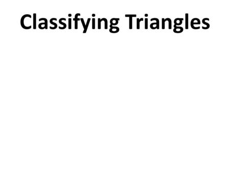 Classifying Triangles. What do we remember about classifying angles? What are the different types of angles? Acute, right, obtuse, and straight.