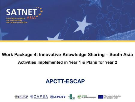 Work Package 4: Innovative Knowledge Sharing – South Asia Activities Implemented in Year 1 & Plans for Year 2 APCTT-ESCAP.