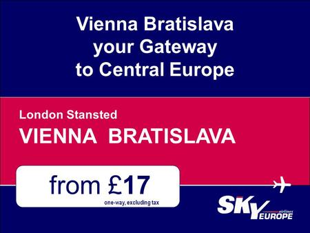 Vienna Bratislava your Gateway to Central Europe  from £17 VIENNA BRATISLAVA London Stansted one-way, excluding tax.