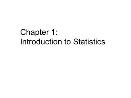 Chapter 1: Introduction to Statistics. Learning Outcomes Know key statistical terms 1 Know key measurement terms 2 Know key research terms 3 Know the.