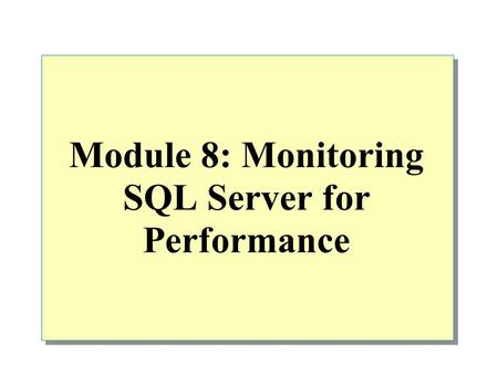 Module 8: Monitoring SQL Server for Performance. Overview Why to Monitor SQL Server Performance Monitoring and Tuning Tools for Monitoring SQL Server.