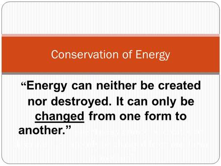 """ Energy can neither be created nor destroyed. It can only be changed from one form to another."" one ""Energy cannot be created or destroyed. It can only."
