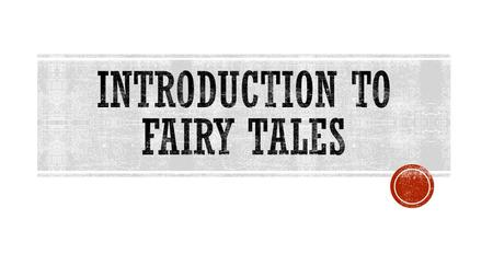  Fairy tales are stories either created or strongly influenced by oral traditions.  A true meaning is difficult to define as the stories themselves.