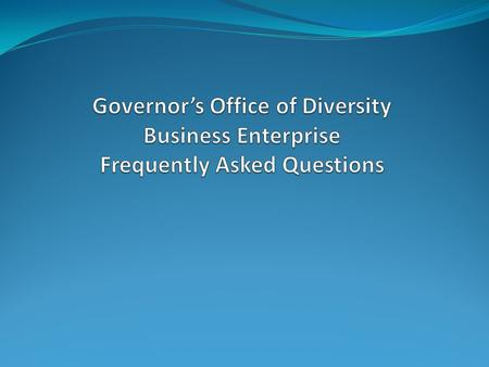 Frequently Asked Questions 1. What state law requires agencies and departments to establish agency internal goals for participation of minority-owned,