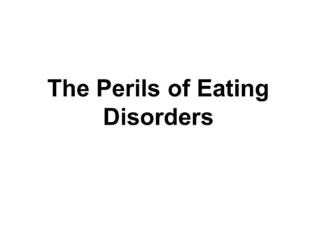 The Perils of Eating Disorders. Eating disorders are conditions defined by abnormal eating habits that may involve either insufficient or excessive food.