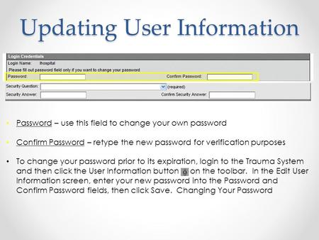 Updating User Information Password – use this field to change your own password Confirm Password – retype the new password for verification purposes To.