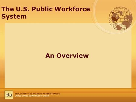 The U.S. Public Workforce System An Overview. Overview: The Workforce System and its evolution Defining today's innovation economy WIRED Initiative and.