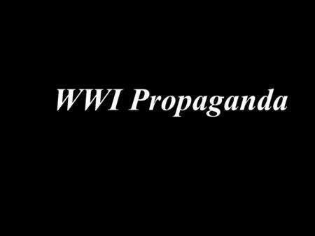 WWI Propaganda. WWI & the Media governments censored –control public opinion –keep up spirits propaganda  information such as posters & pamphlets created.