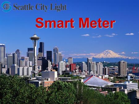 Smart Meter. 2 Seattle City Light Vision Vision To set the standard and deliver the best customer service experience of any utility in the nation. Mission.