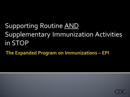 Supporting Routine AND Supplementary Immunization Activities in STOP.
