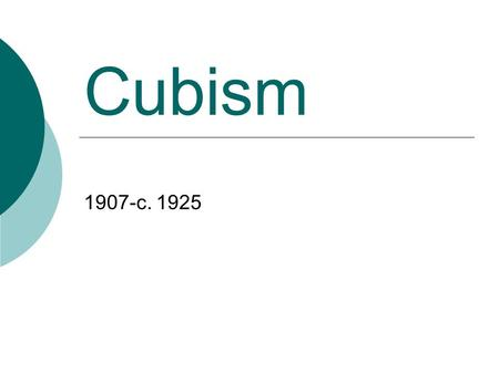 Cubism 1907-c. 1925. Cubism - Introduction  In 1904 an exhibition of Cézanne's work was held in Paris. The simple geometric shapes in his work had an.
