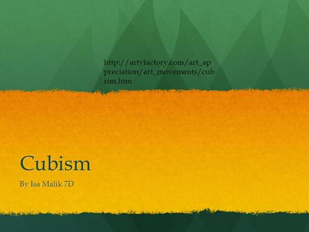 Cubism By Isa Malik 7D  preciation/art_movements/cub ism.htm.