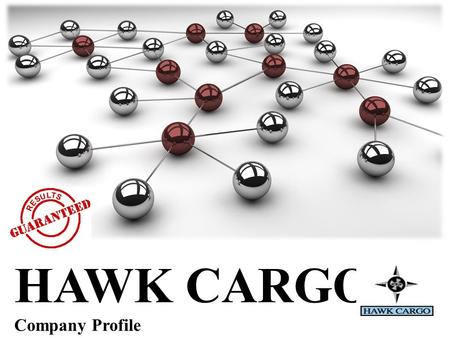 HAWK CARGO Company Profile. HAWK CARGO LTD was founded in 1994 as private owned international forwarders, consolidator and licensed customs broker. Our.