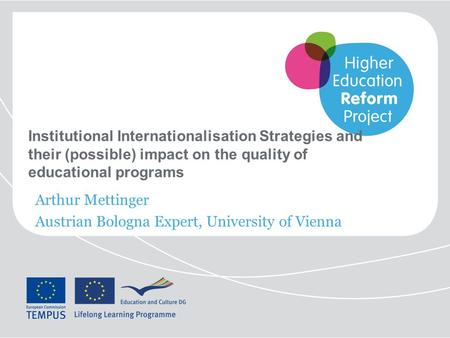 Institutional Internationalisation Strategies and their (possible) impact on the quality of educational programs Arthur Mettinger Austrian Bologna Expert,