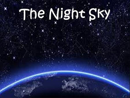 The Night Sky. A constellation is a grouping of stars that has a name and forms a pattern.  The word constellation can also mean the region of the sky.
